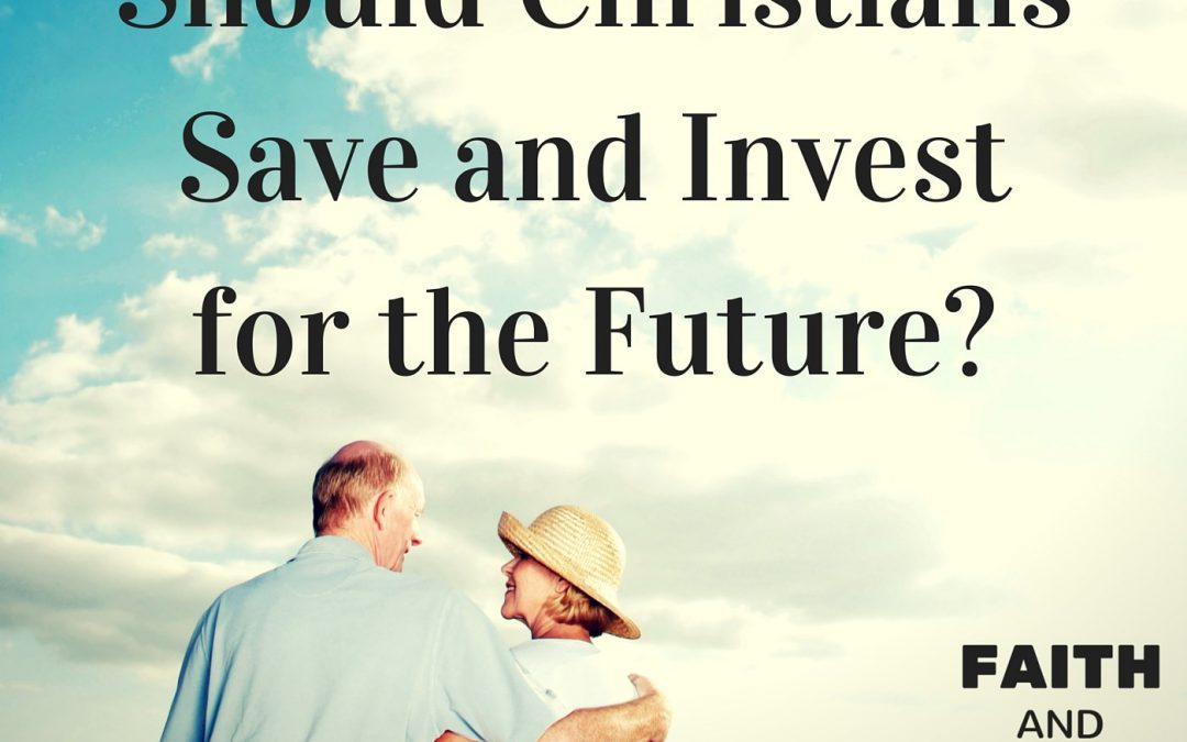 005: Should Christians Save and Invest for the Future?