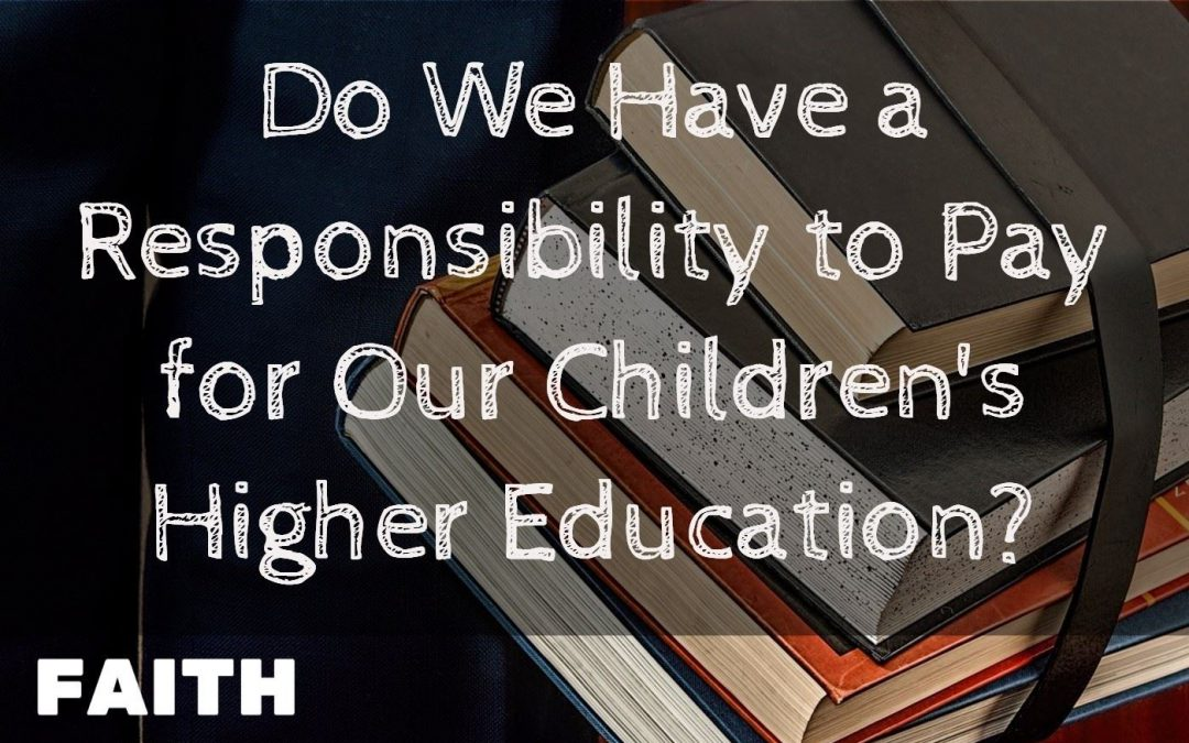 010: Do We Have a Responsibility to Pay for Our Children's Higher Education?